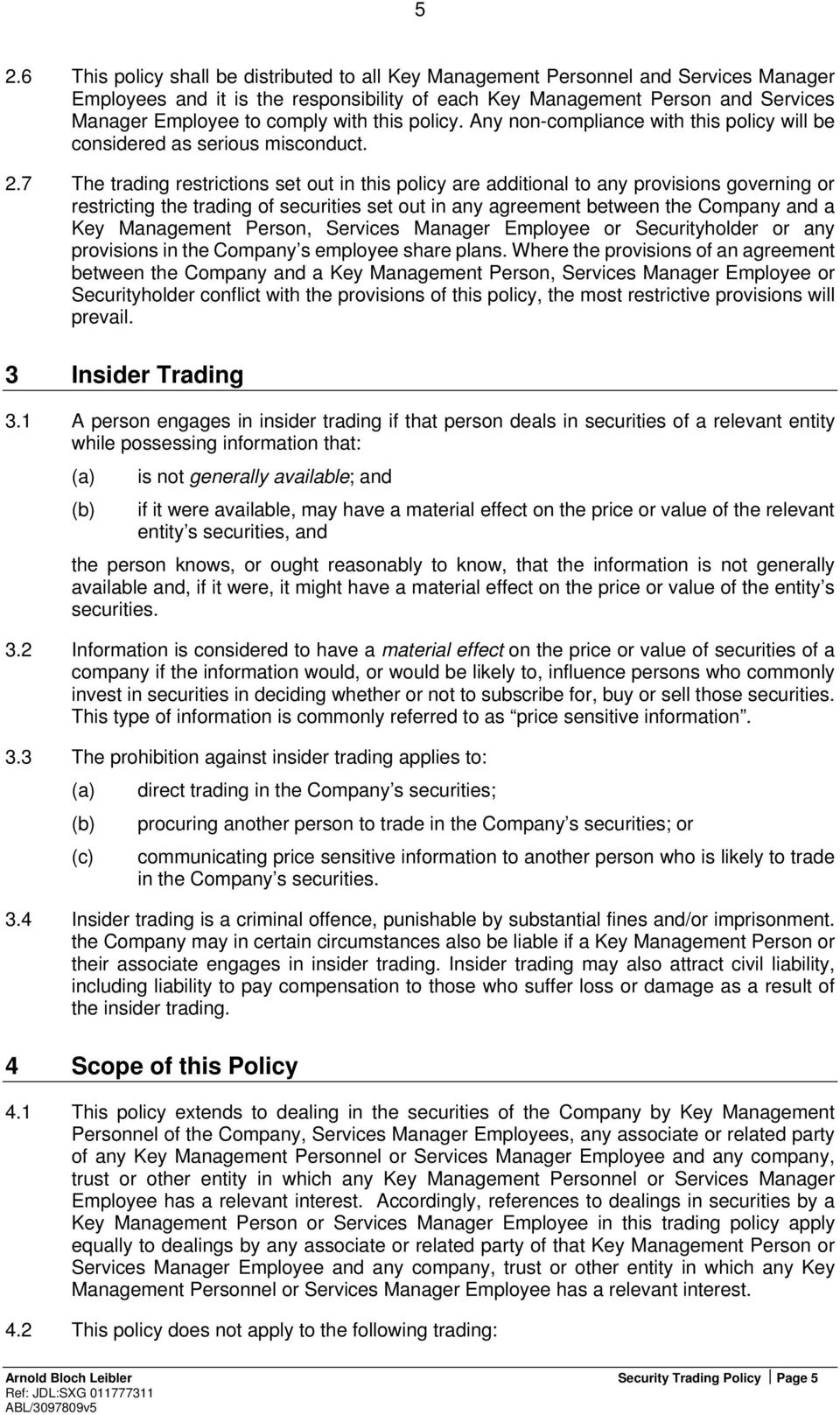 7 The trading restrictions set out in this policy are additional to any provisions governing or restricting the trading of securities set out in any agreement between the Company and a Key Management