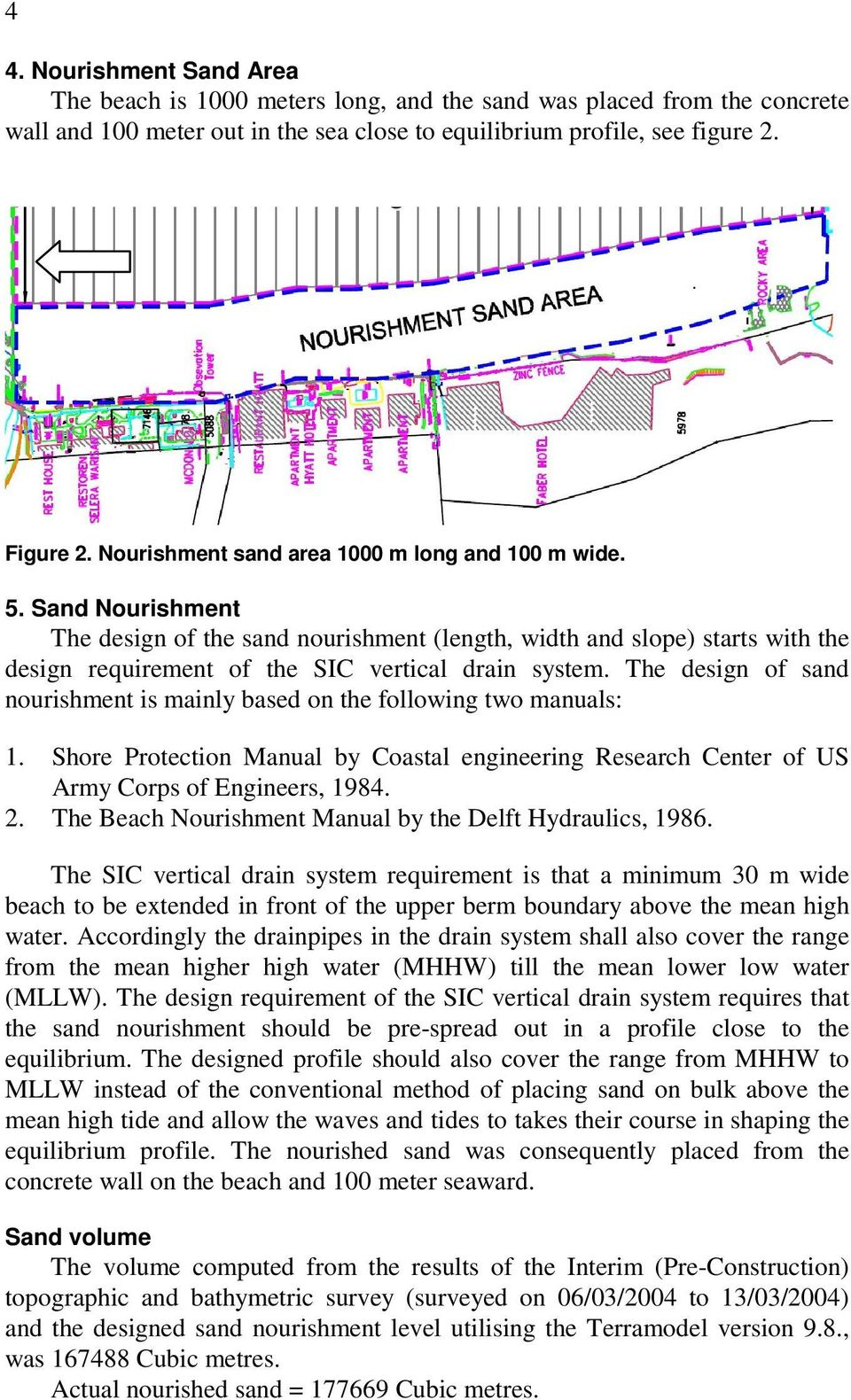 The design of sand nourishment is mainly based on the following two manuals: 1. Shore Protection Manual by Coastal engineering Research Center of US Army Corps of Engineers, 1984. 2.