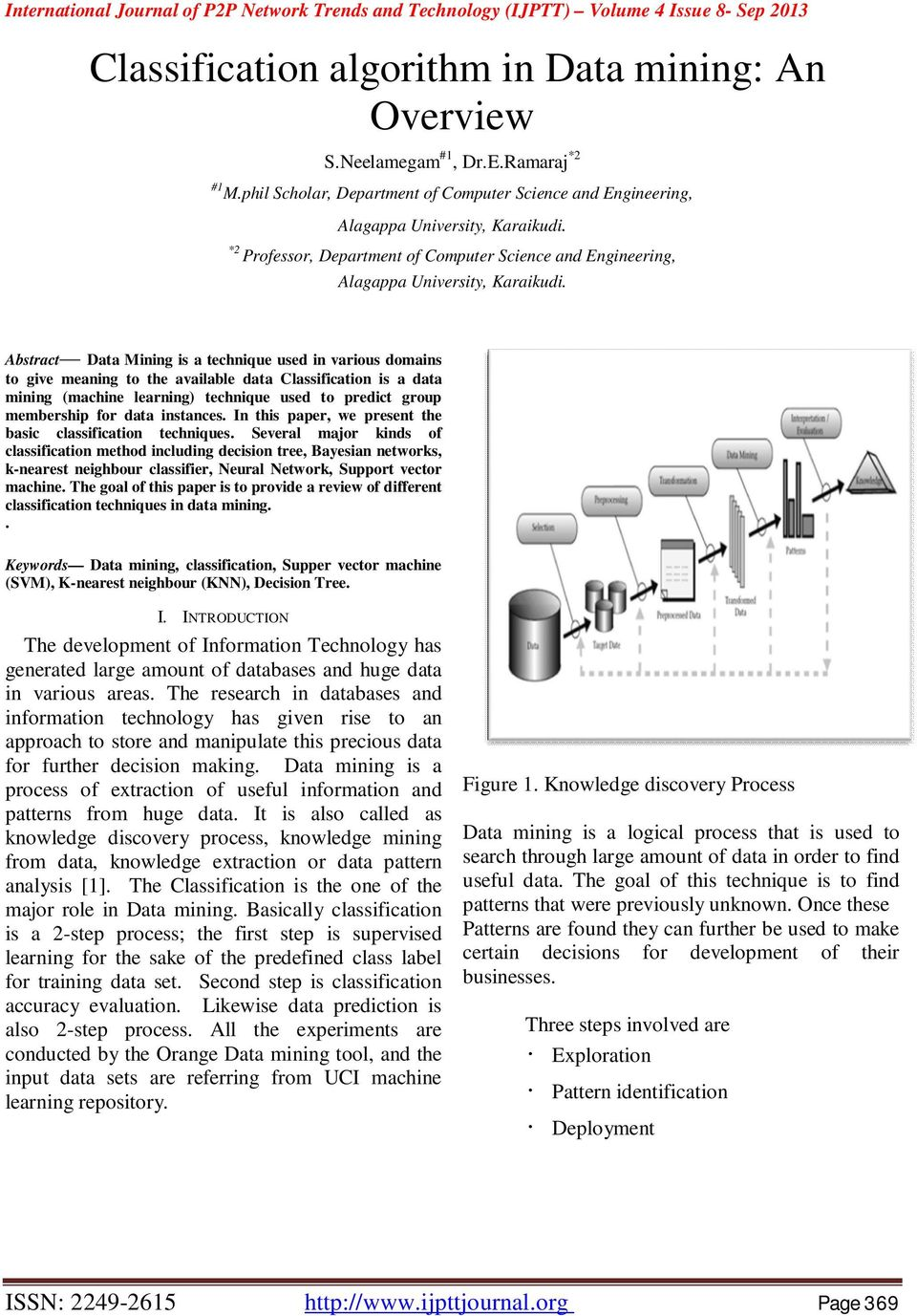 Abstract Data Mining is a technique used in various domains to give meaning to the available data Classification is a data mining (machine learning) technique used to predict group membership for