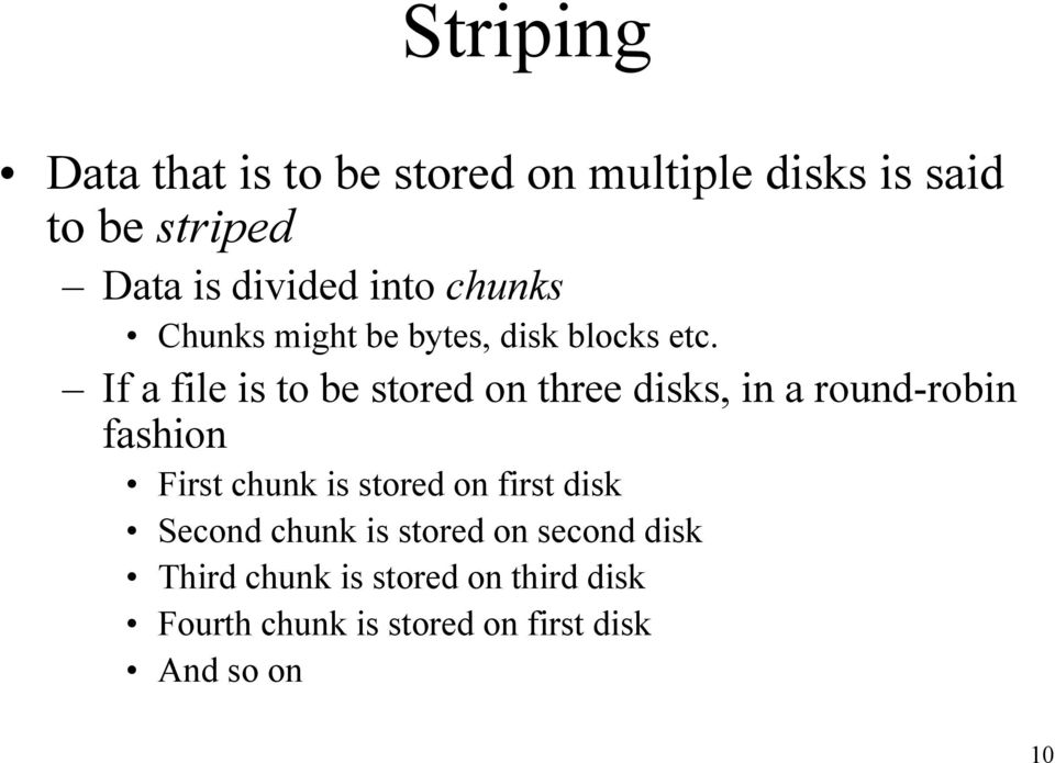If a file is to be stored on three disks, in a round-robin fashion First chunk is stored on