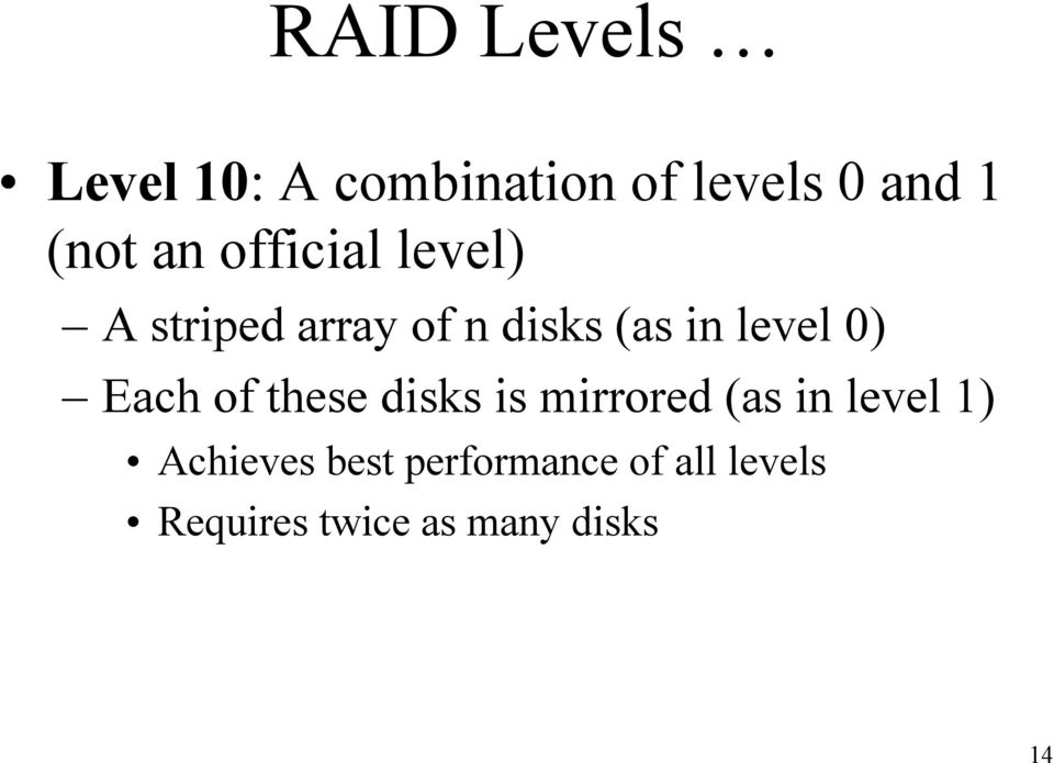 0) Each of these disks is mirrored (as in level 1) Achieves