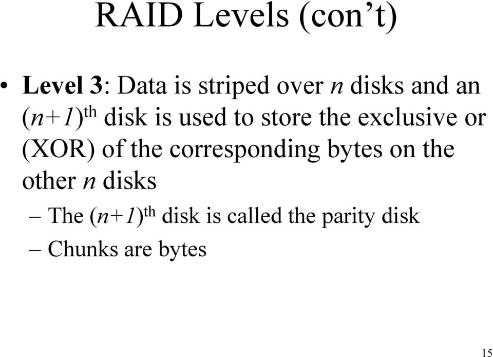 (XOR) of the corresponding bytes on the other n disks The
