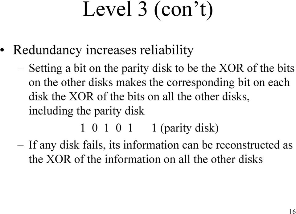 bits on all the other disks, including the parity disk 1 0 1 0 1 1 (parity disk) If any disk