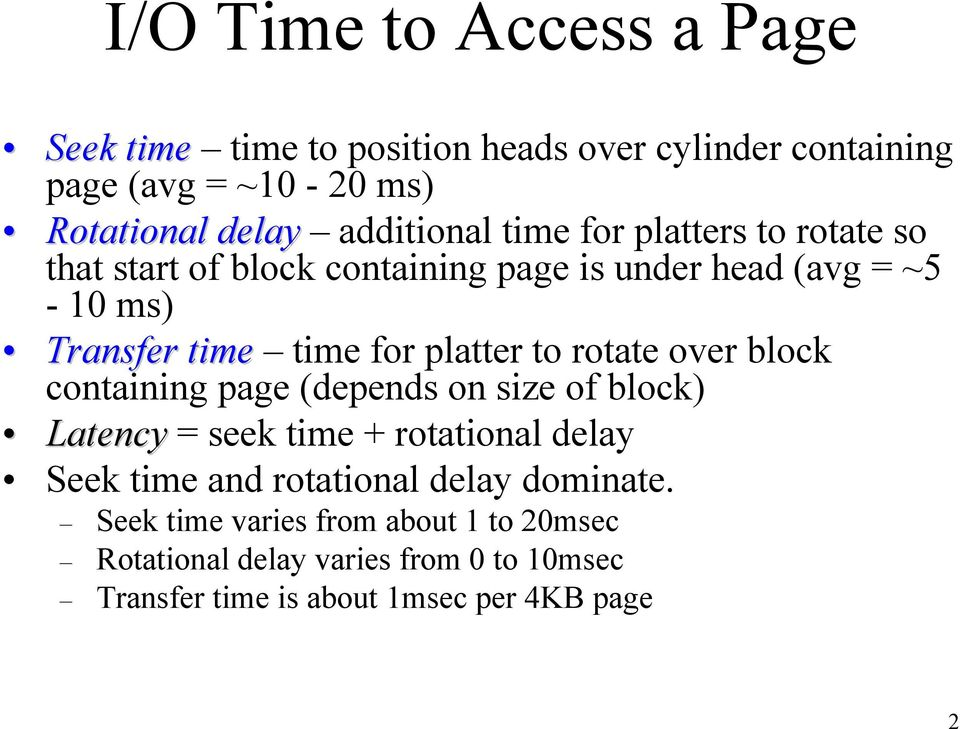 platter to rotate over block containing page (depends on size of block) Latency = seek time + rotational delay Seek time and