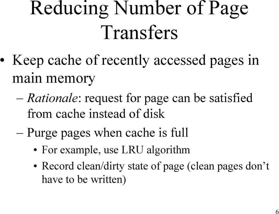 instead of disk Purge pages when cache is full For example, use LRU