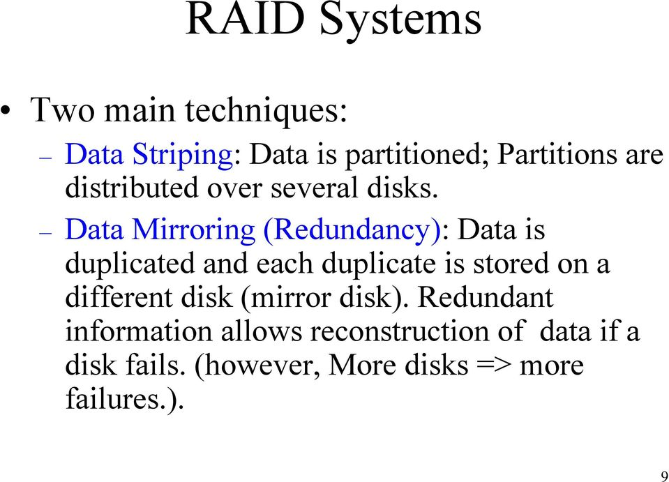 Data Mirroring (Redundancy): Data is duplicated and each duplicate is stored on a