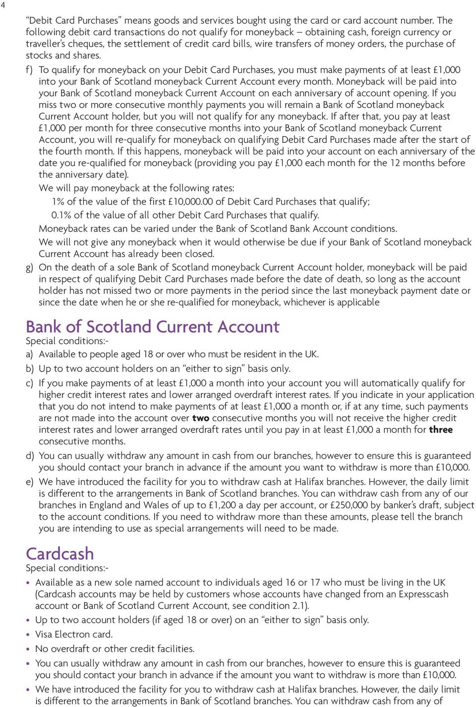 purchase of stocks and shares. f) To qualify for moneyback on your Debit Card Purchases, you must make payments of at least 1,000 into your Bank of Scotland moneyback Current Account every month.