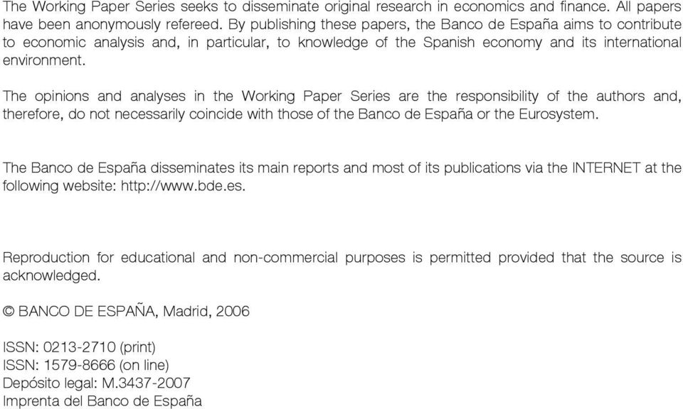 The opinions and analyses in he Working Paper Series are he responsibiliy of he auhors and, herefore, do no necessarily coincide wih hose of he Banco de España or he Eurosysem.