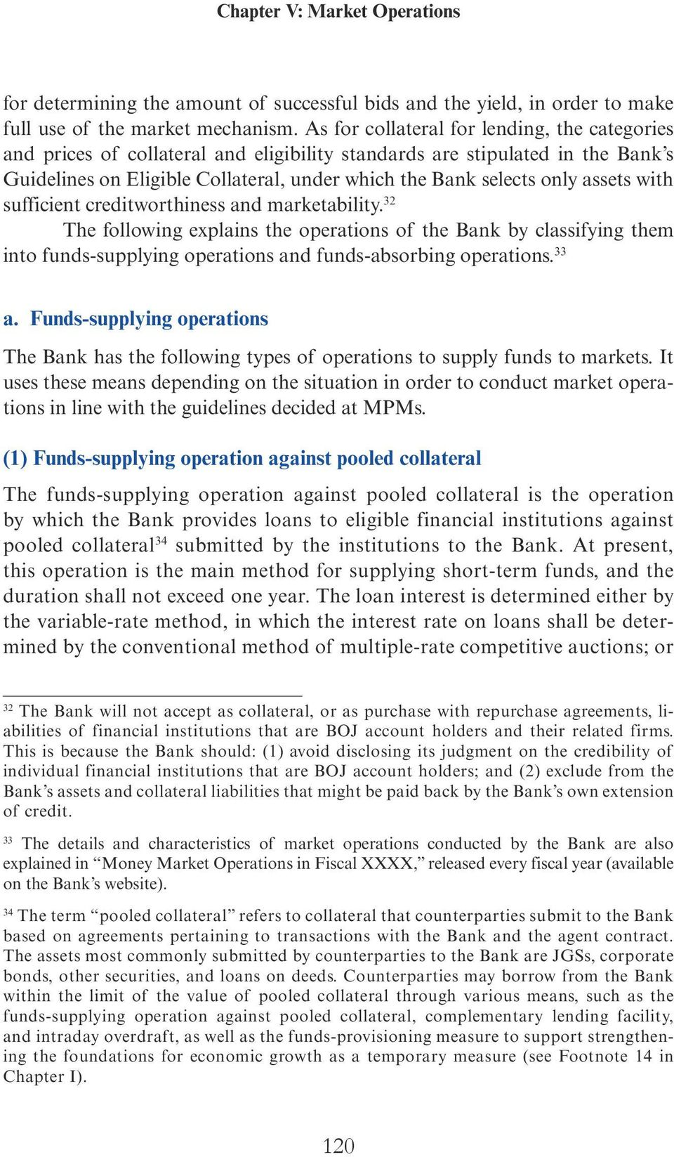 assets with sufficient creditworthiness and marketability. 32 The following explains the operations of the Bank by classifying them into funds-supplying operations and funds-absorbing operations.