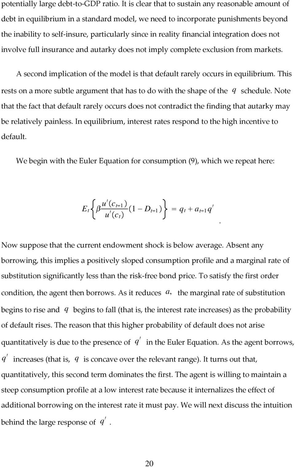 financial integration does not involve full insurance and autarky does not imply complete exclusion from markets. A second implication of the model is that default rarely occurs in equilibrium.