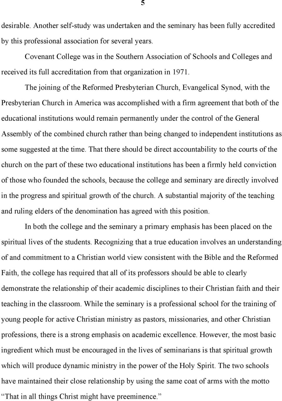 The joining of the Reformed Presbyterian Church, Evangelical Synod, with the Presbyterian Church in America was accomplished with a firm agreement that both of the educational institutions would