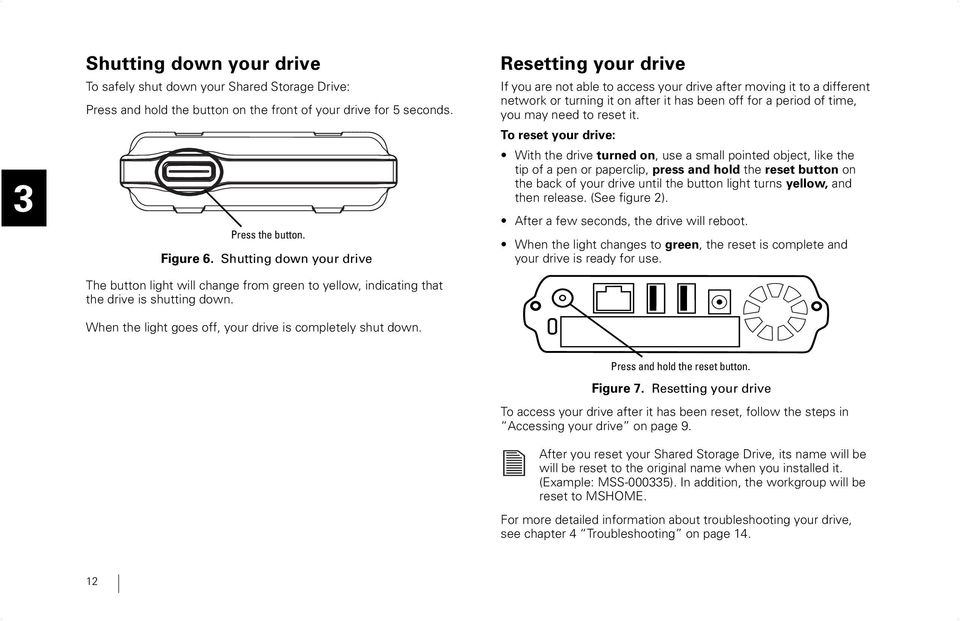 Resetting your drive If you are not able to access your drive after moving it to a different network or turning it on after it has been off for a period of time, you may need to reset it.