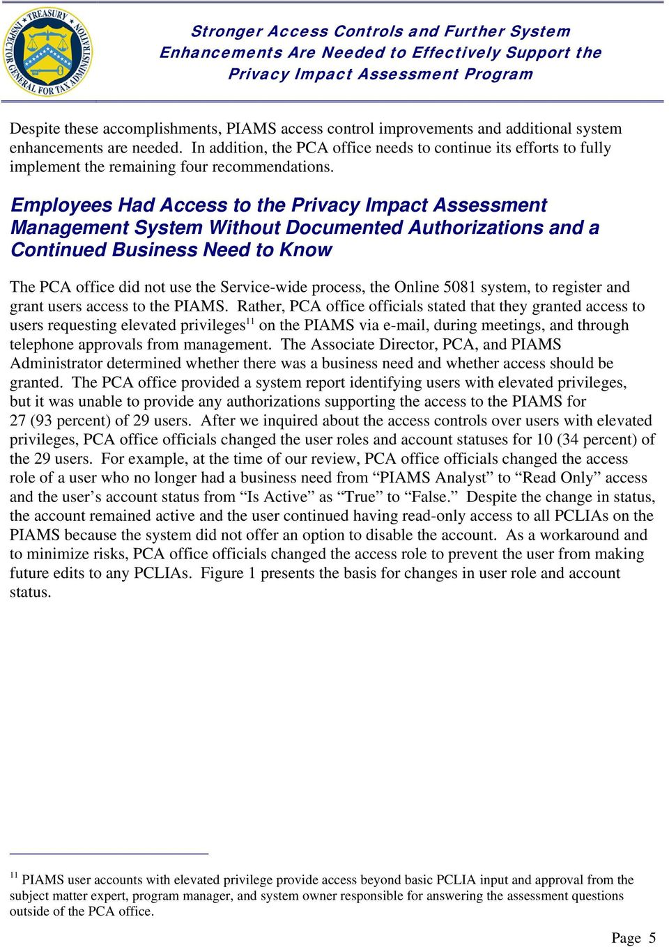 Employees Had Access to the Privacy Impact Assessment Management System Without Documented Authorizations and a Continued Business Need to Know The PCA office did not use the Service-wide process,