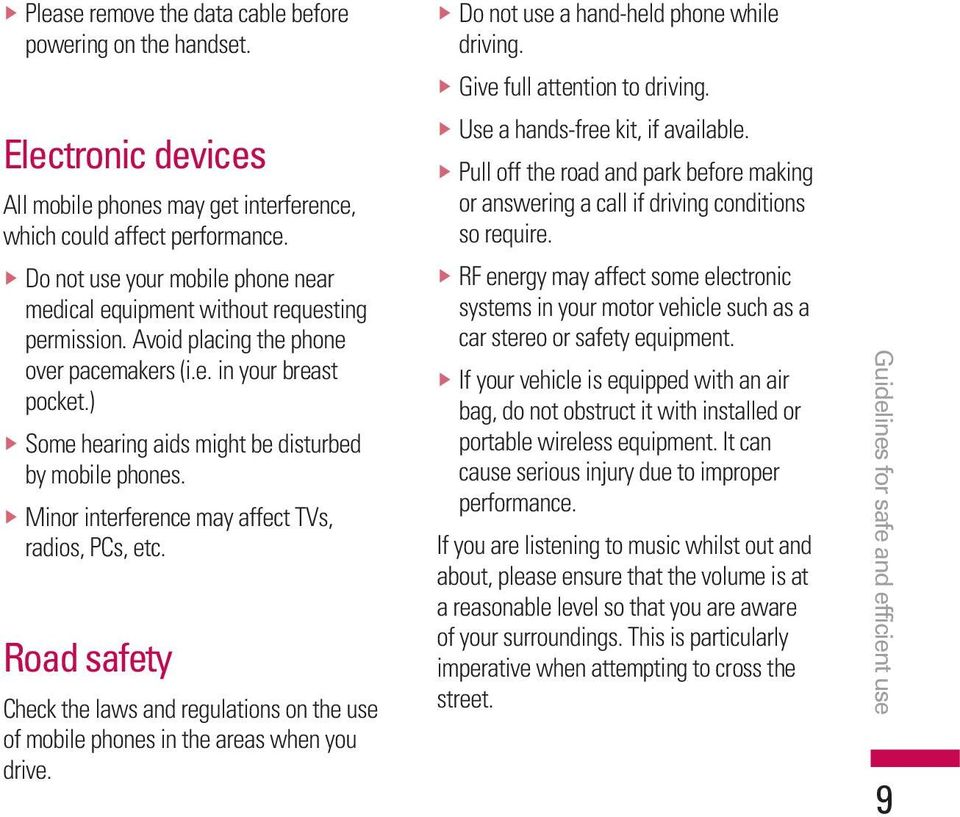 ) v Some hearing aids might be disturbed by mobile phones. v Minor interference may affect TVs, radios, PCs, etc.