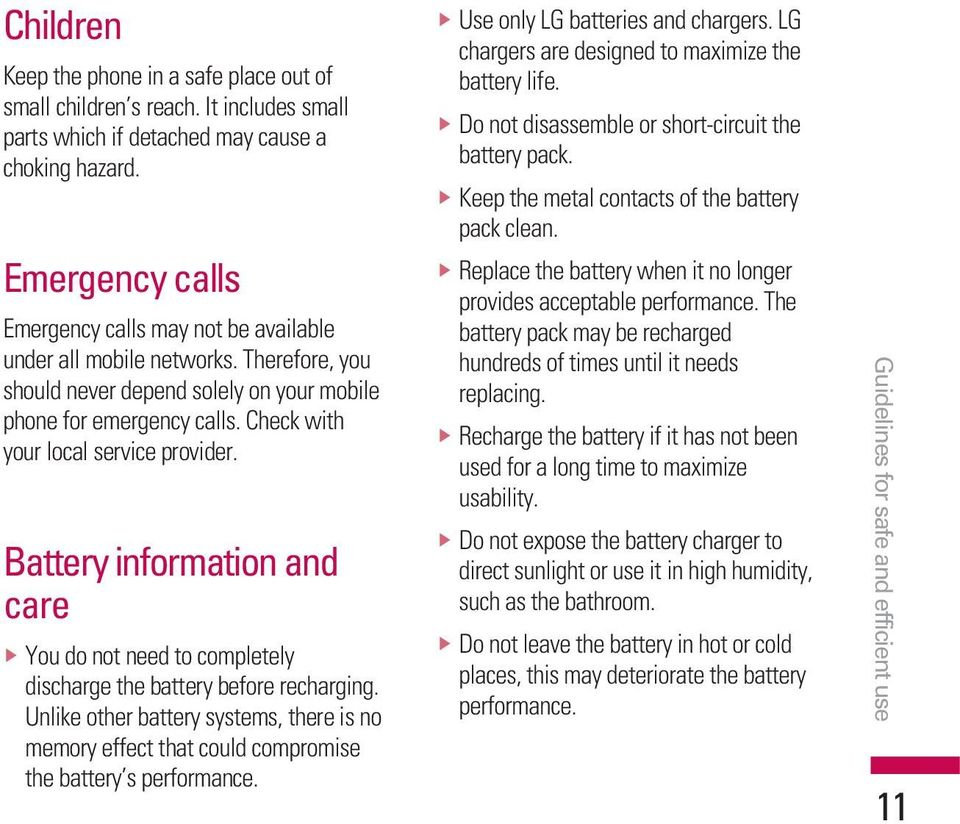 Check with your local service provider. Battery information and care v You do not need to completely discharge the battery before recharging.