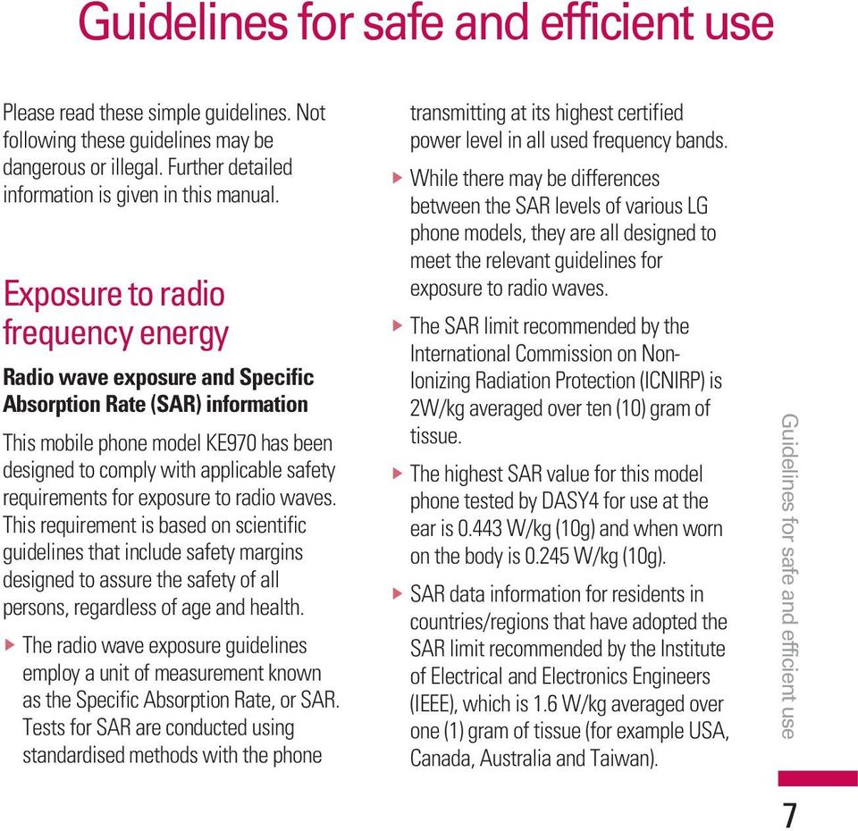 exposure to radio waves. This requirement is based on scientific guidelines that include safety margins designed to assure the safety of all persons, regardless of age and health.
