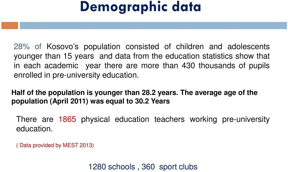 education. Half of the population is younger than 28.2 years. The average age of the population (April 2011) was equal to 30.