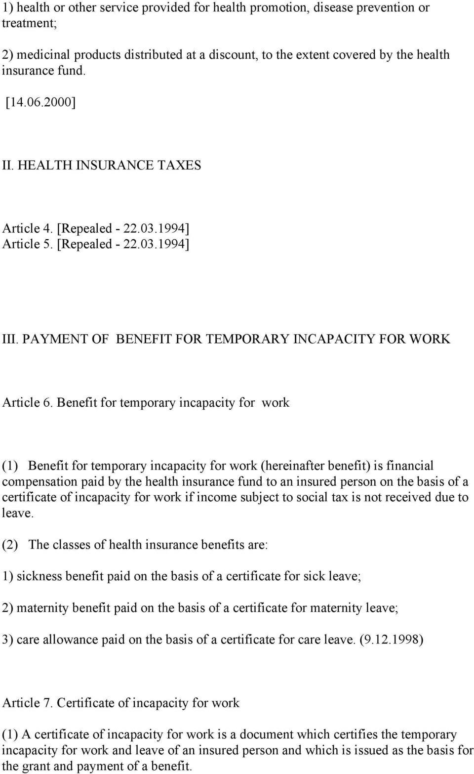 Benefit for temporary incapacity for work (1) Benefit for temporary incapacity for work (hereinafter benefit) is financial compensation paid by the health insurance fund to an insured person on the