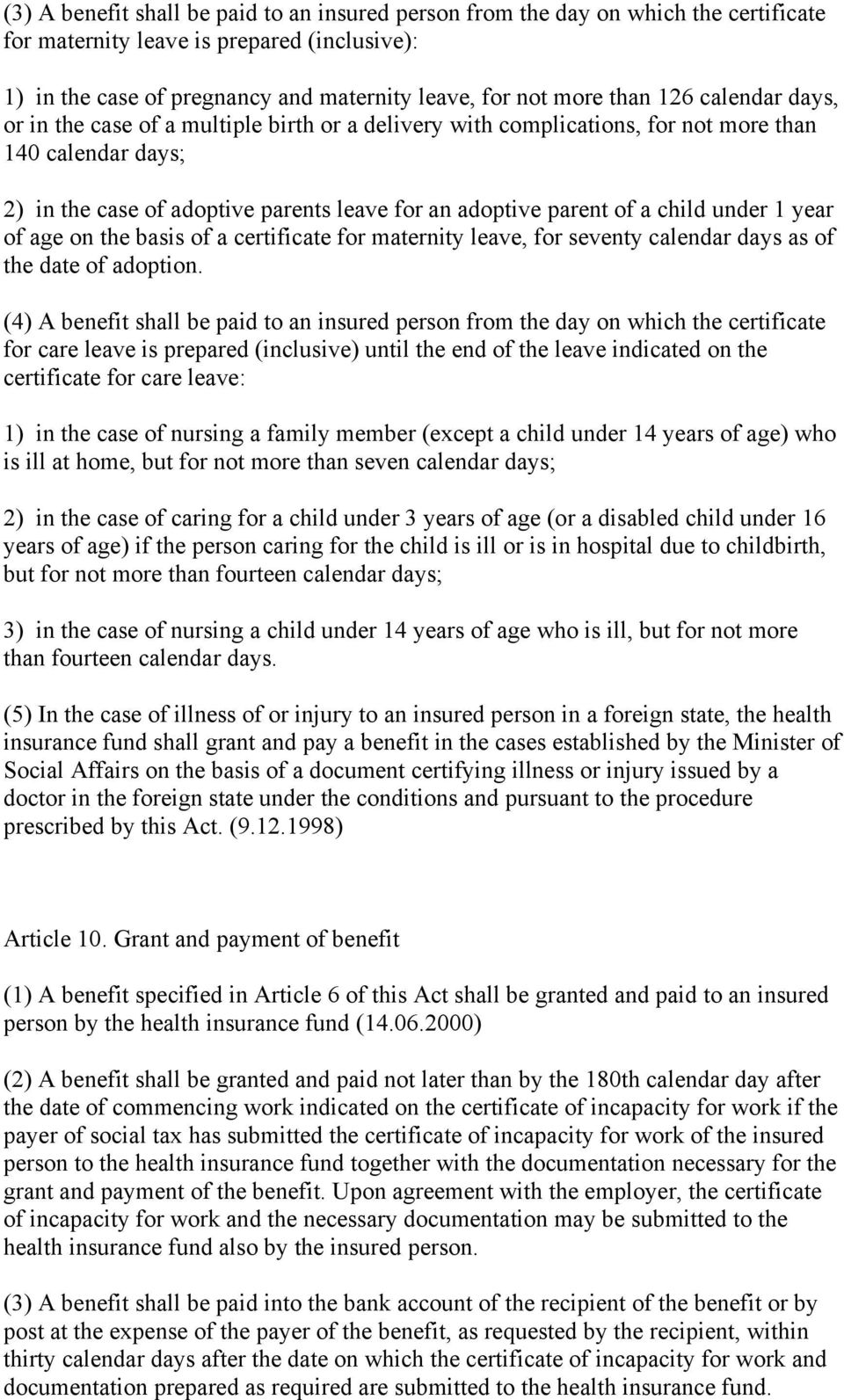 under 1 year of age on the basis of a certificate for maternity leave, for seventy calendar days as of the date of adoption.