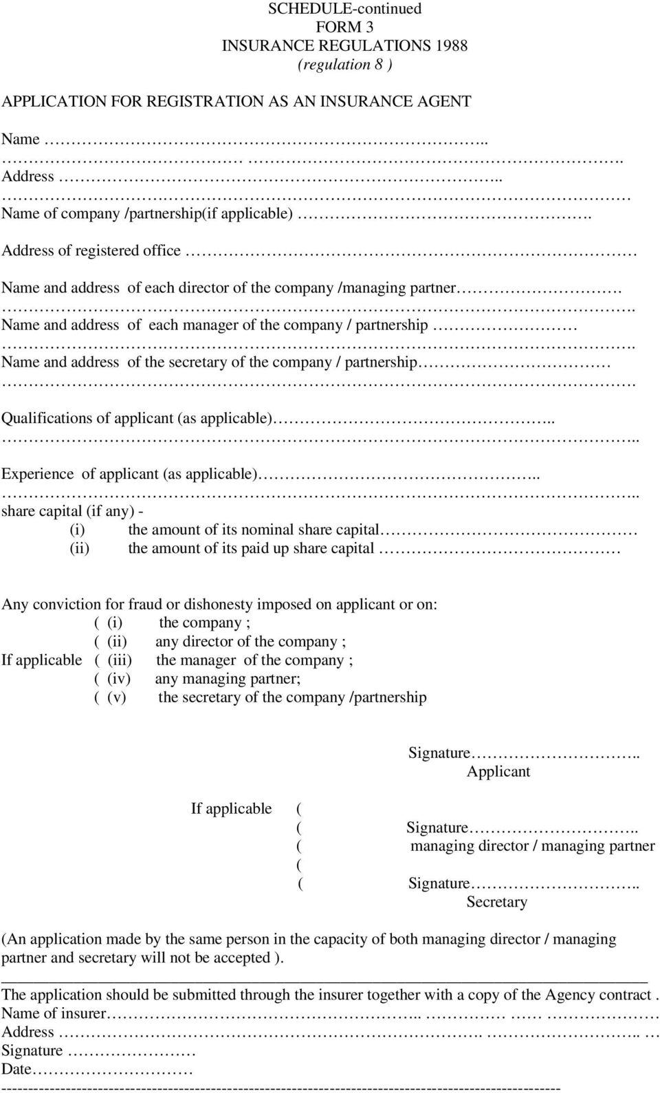 Name and address of each manager of the company / partnership Name and address of the secretary of the company / partnership Qualifications of applicant (as applicable) Experience of applicant (as