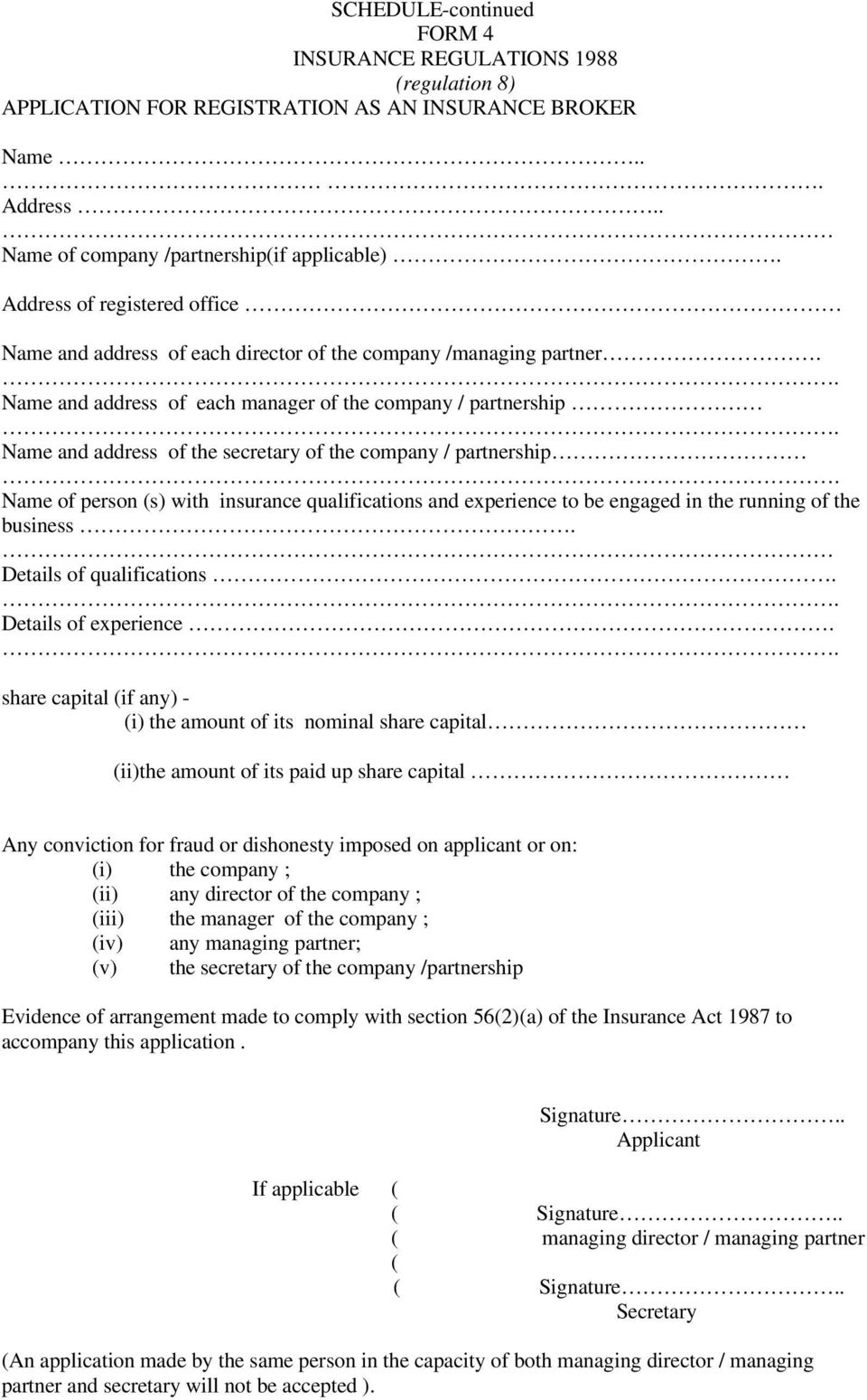 Name and address of each manager of the company / partnership Name and address of the secretary of the company / partnership Name of person (s) with insurance qualifications and experience to be