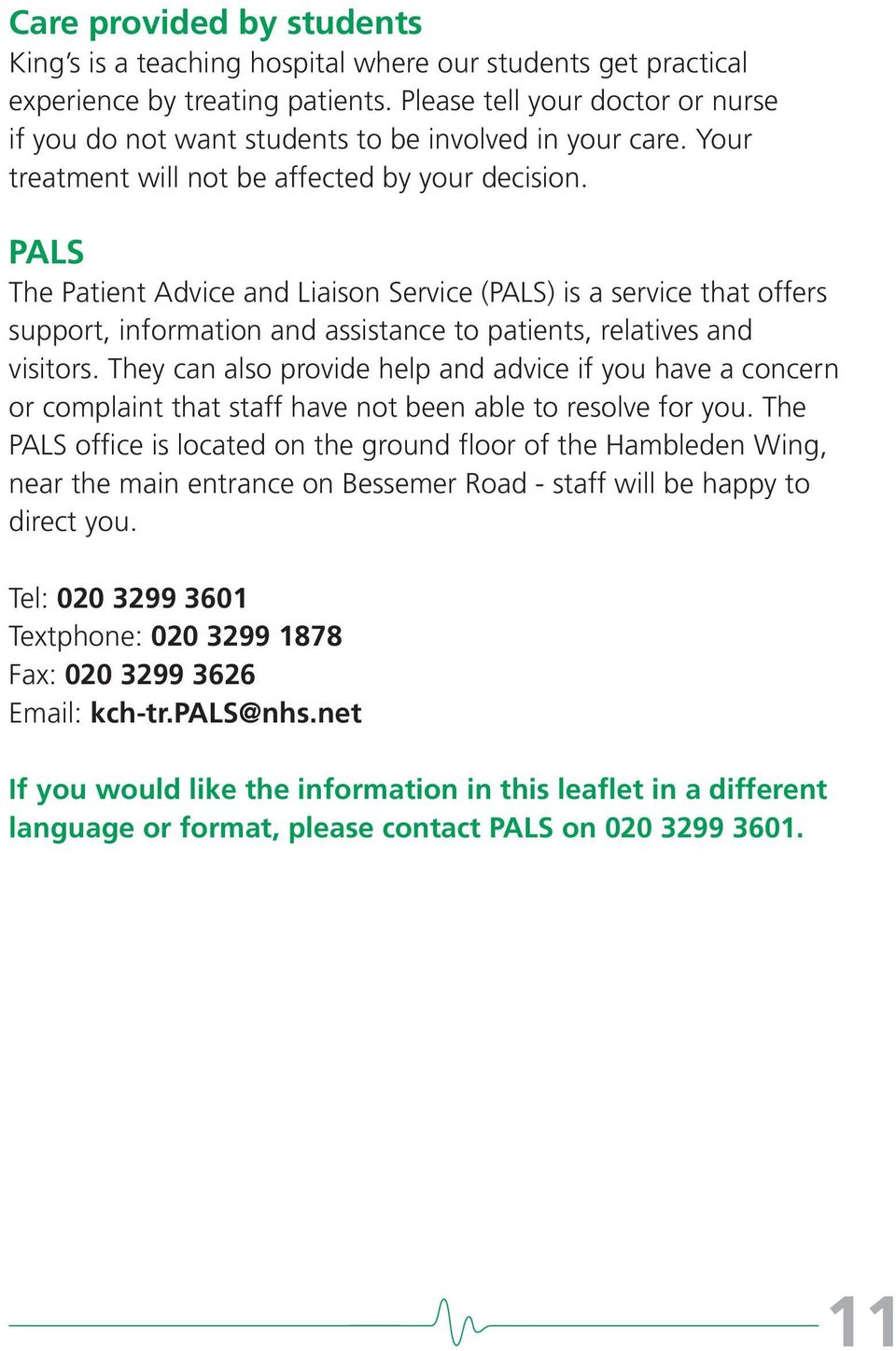PALS The Patient Advice and Liaison Service (PALS) is a service that offers support, information and assistance to patients, relatives and visitors.