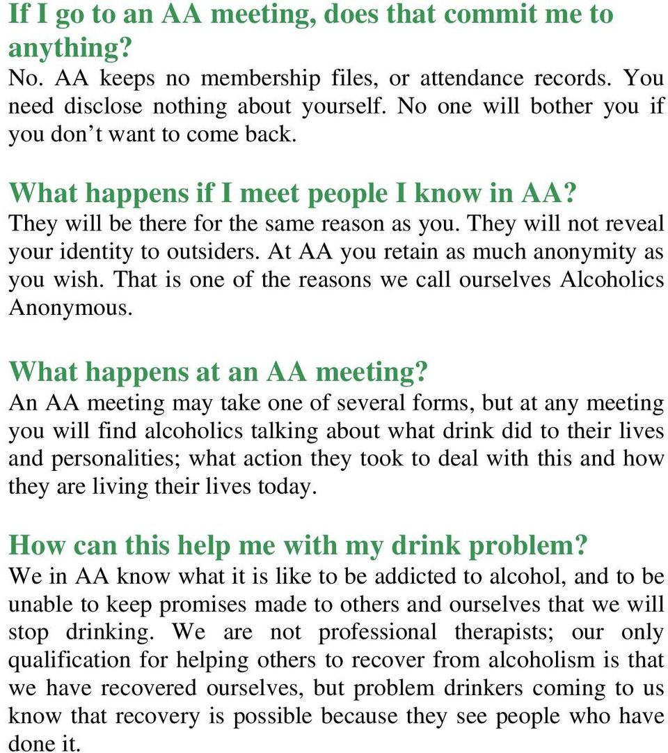 At AA you retain as much anonymity as you wish. That is one of the reasons we call ourselves Alcoholics Anonymous. What happens at an AA meeting?