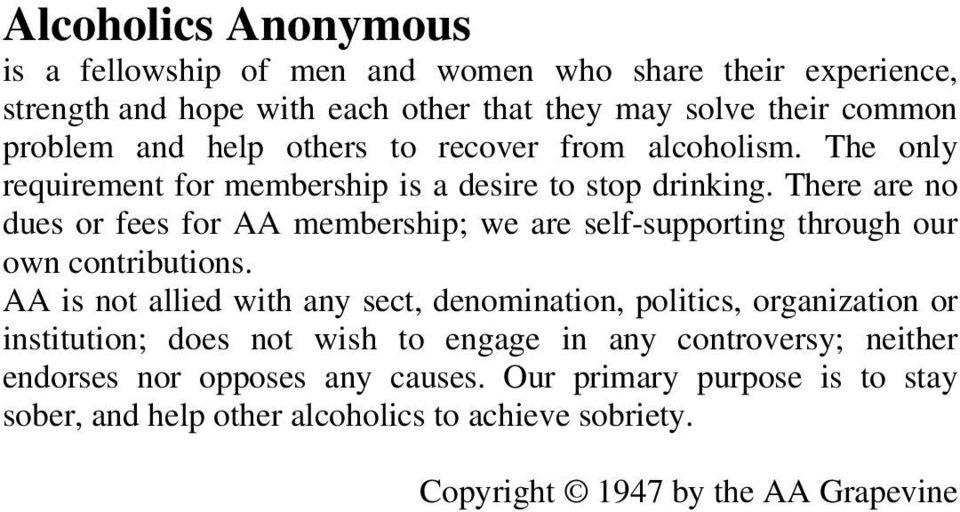 There are no dues or fees for AA membership; we are self-supporting through our own contributions.