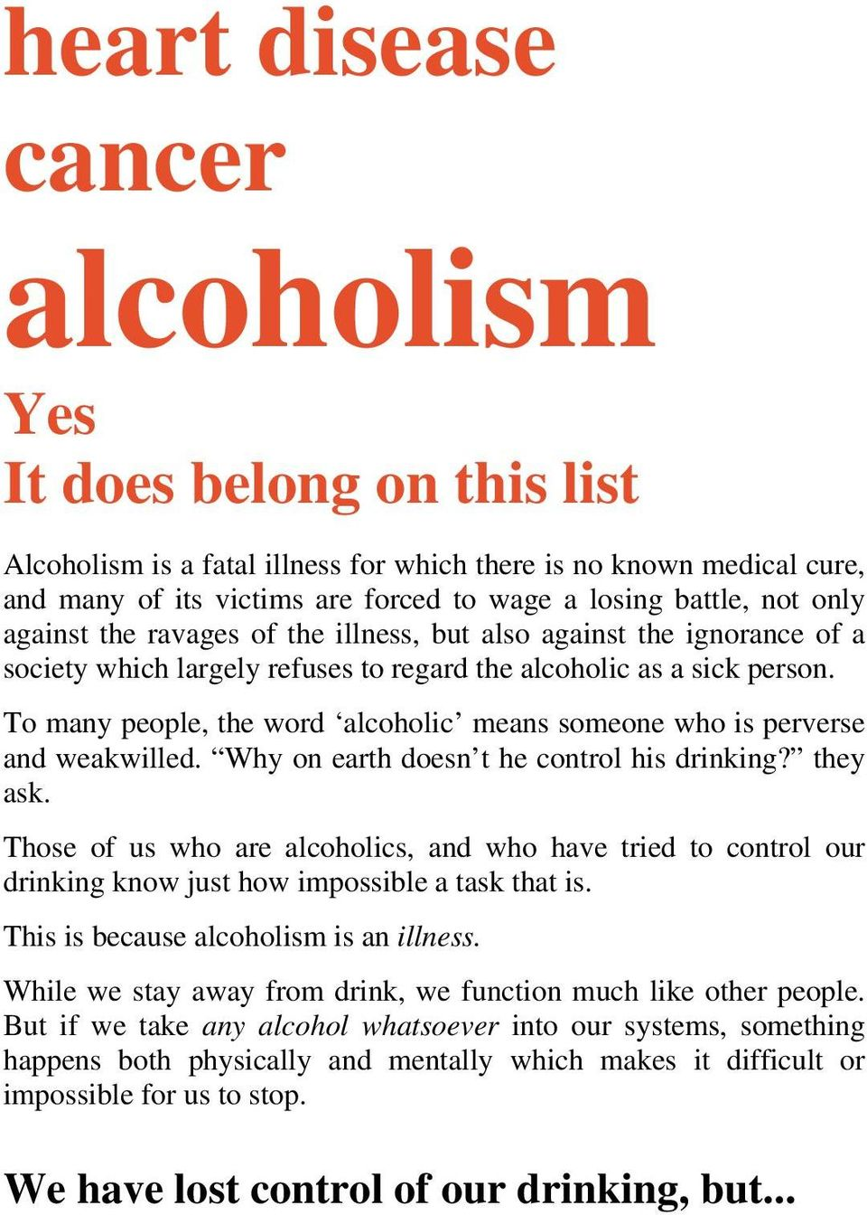To many people, the word alcoholic means someone who is perverse and weakwilled. Why on earth doesn t he control his drinking? they ask.