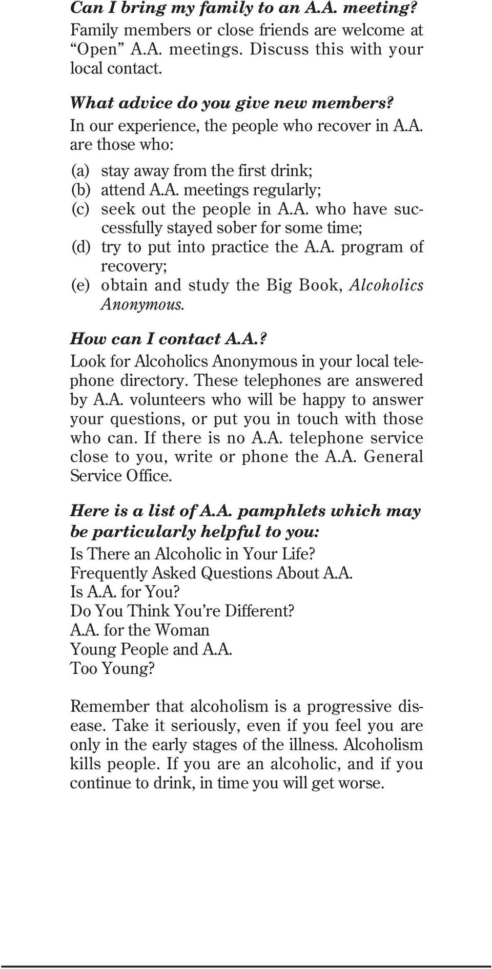 A. program of recovery; (e) obtain and study the Big Book, Alcoholics Anonymous. How can I contact A.A.? Look for Alcoholics Anonymous in your local telephone directory.
