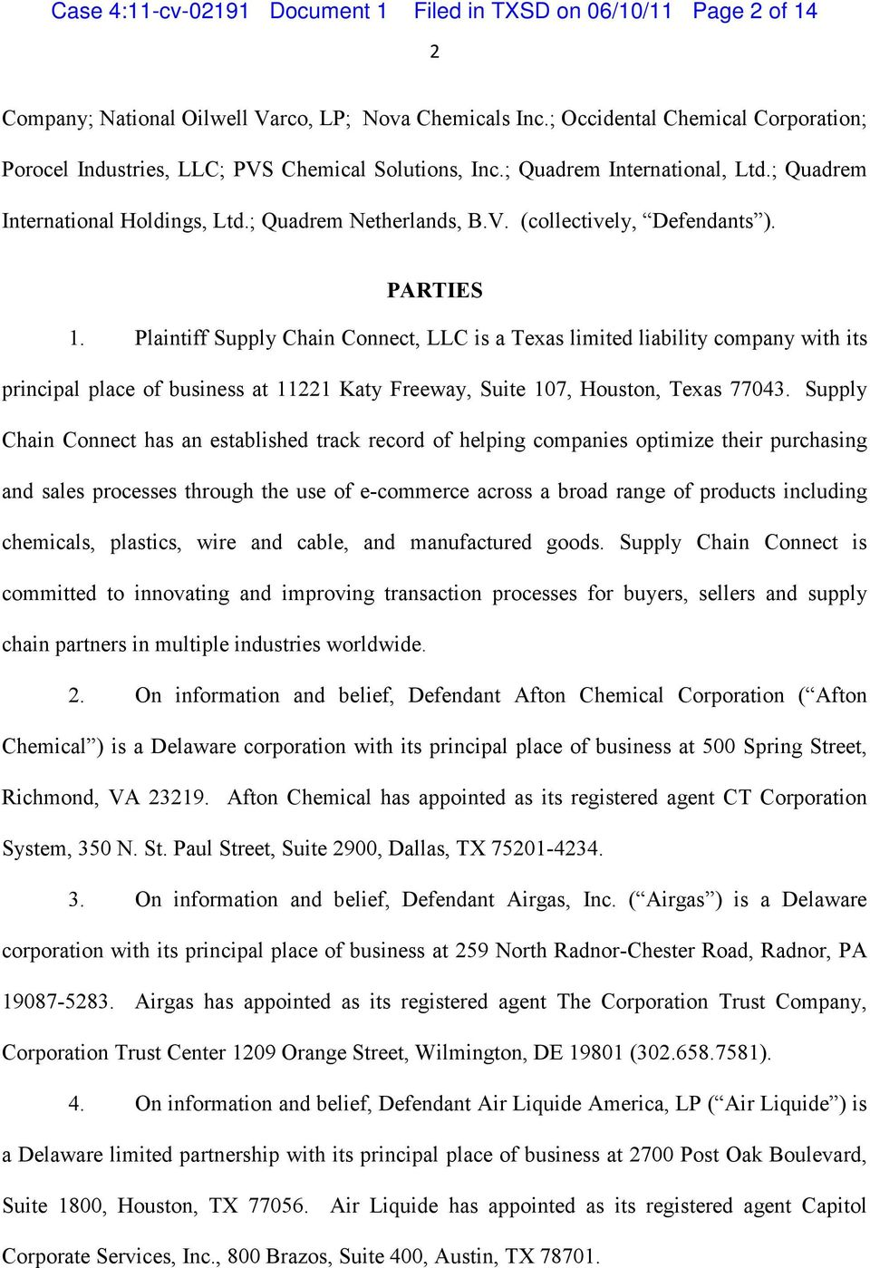 PARTIES 1. Plaintiff Supply Chain Connect, LLC is a Texas limited liability company with its principal place of business at 11221 Katy Freeway, Suite 107, Houston, Texas 77043.