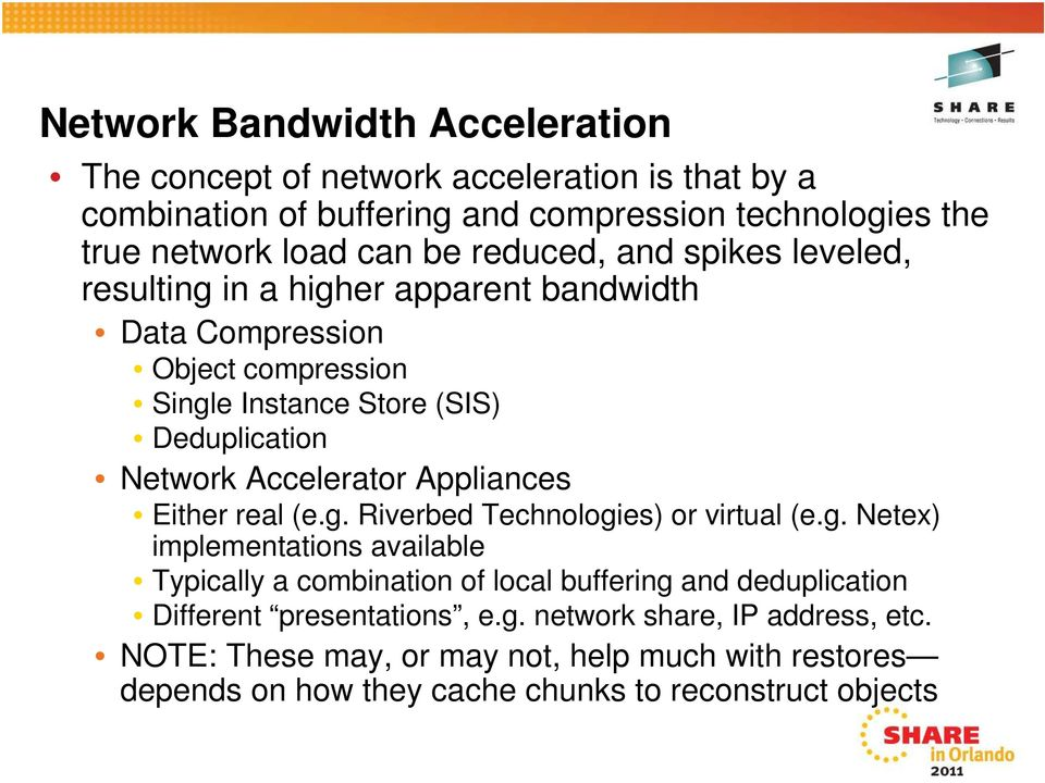 Accelerator Appliances Either real (e.g. Riverbed Technologies) or virtual (e.g. Netex) implementations available Typically a combination of local buffering and deduplication Different presentations, e.
