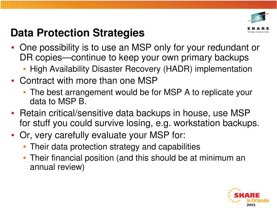 data to MSP B. Retain critical/sensitive data backups in house, use MSP for stuff you could survive losing, e.g. workstation backups.