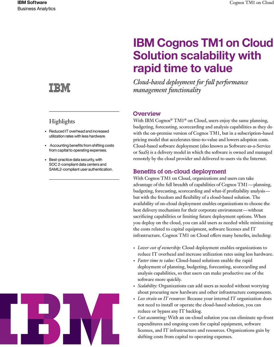 Overview With IBM Cognos TM1 on Cloud, users enjoy the same planning, budgeting, forecasting, scorecarding and analysis capabilities as they do with the on-premise version of Cognos TM1, but in a