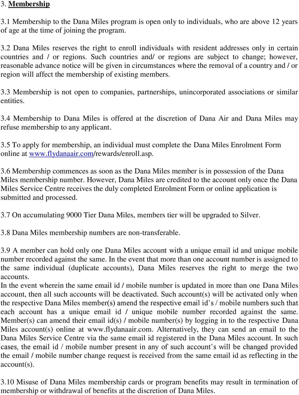 existing members. 3.3 Membership is not open to companies, partnerships, unincorporated associations or similar entities. 3.4 Membership to Dana Miles is offered at the discretion of Dana Air and Dana Miles may refuse membership to any applicant.