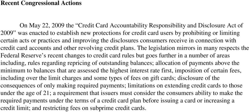 The legislation mirrors in many respects the Federal Reserve s recent changes to credit card rules but goes further in a number of areas including, rules regarding repricing of outstanding balances;