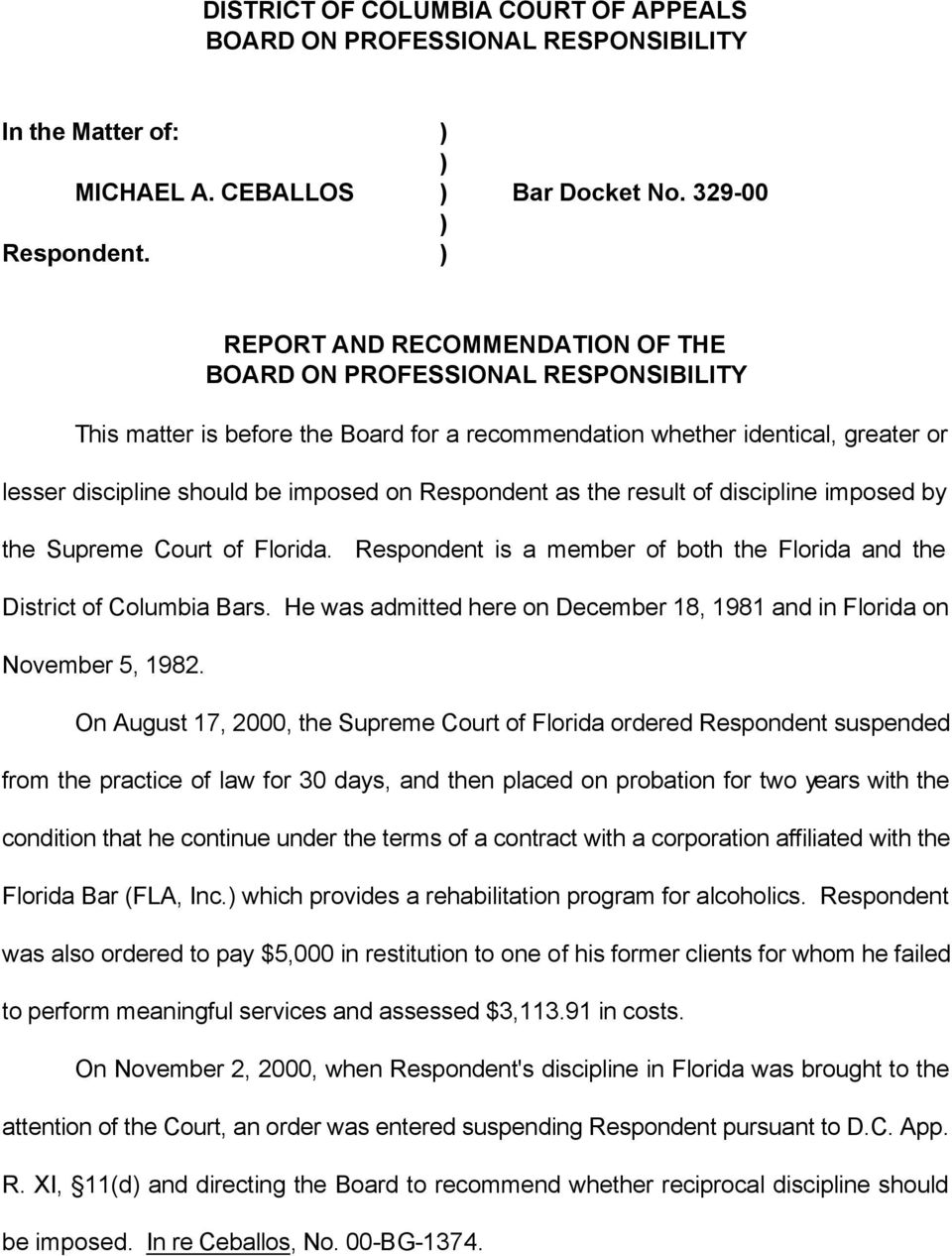 Respondent as the result of discipline imposed by the Supreme Court of Florida. Respondent is a member of both the Florida and the District of Columbia Bars.