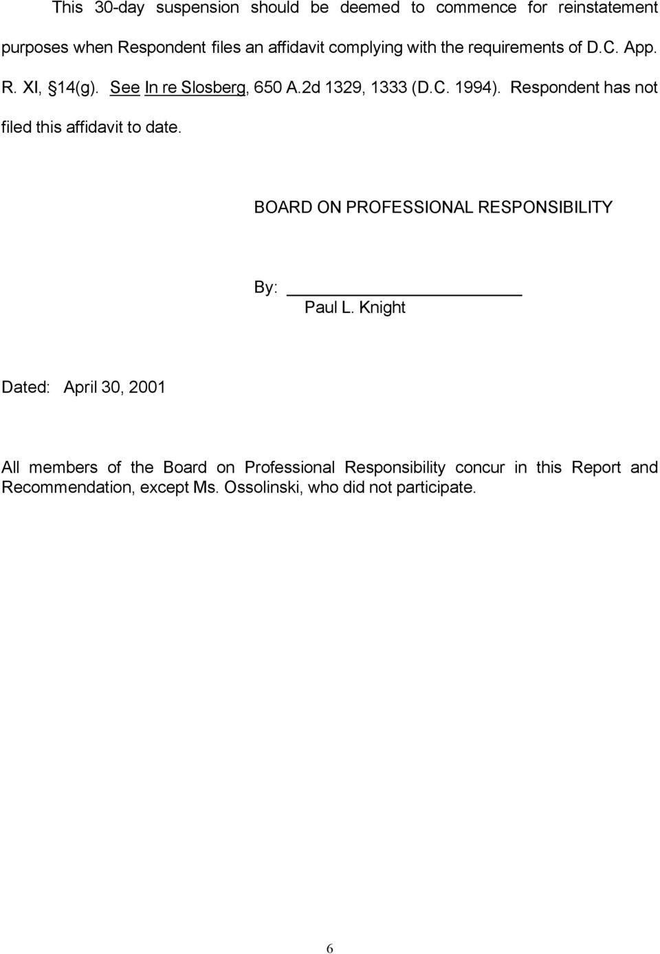 Respondent has not filed this affidavit to date. BOARD ON PROFESSIONAL RESPONSIBILITY By: Paul L.
