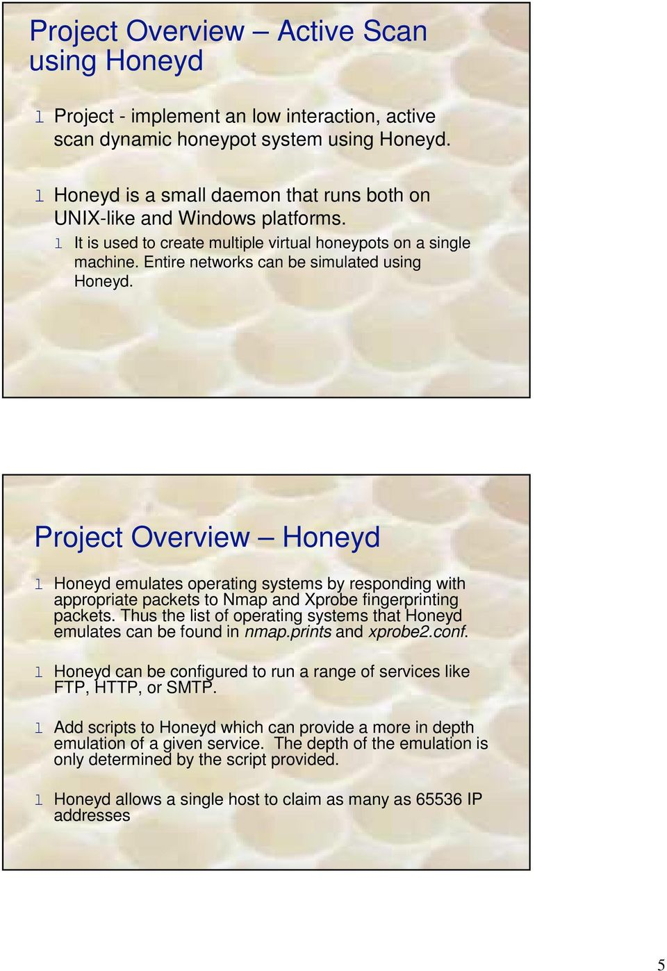 Project Overview Honeyd l Honeyd emulates operating systems by responding with appropriate packets to Nmap and Xprobe fingerprinting packets.