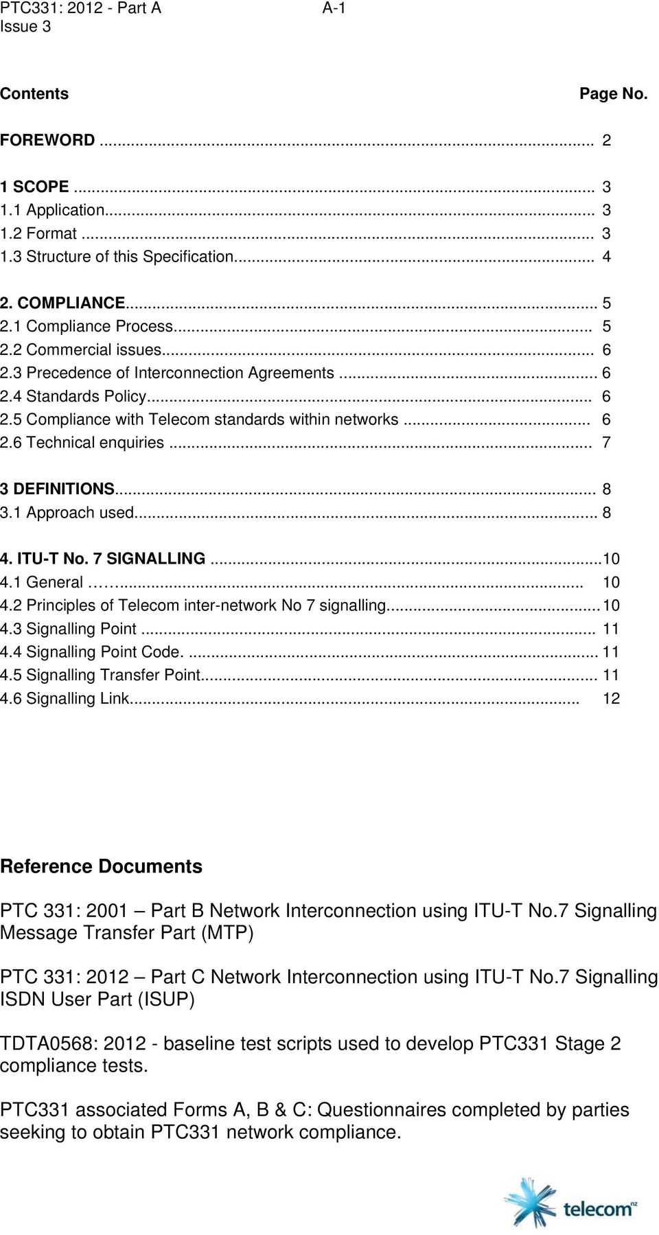 1 Approach used... 8 4. ITU-T No. 7 SIGNALLING...10 4.1 General... 10 4.2 Principles of Telecom inter-network No 7 signalling... 10 4.3 Signalling Point... 11 4.4 Signalling Point Code.... 11 4.5 Signalling Transfer Point.