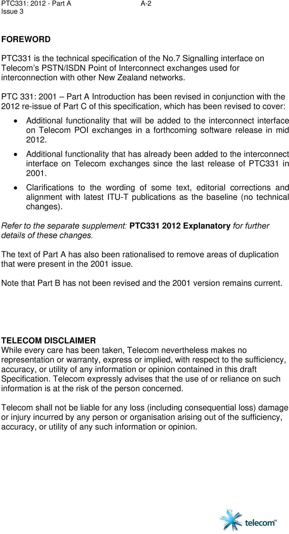 PTC 331: 2001 Part A Introduction has been revised in conjunction with the 2012 re-issue of Part C of this specification, which has been revised to cover: Additional functionality that will be added