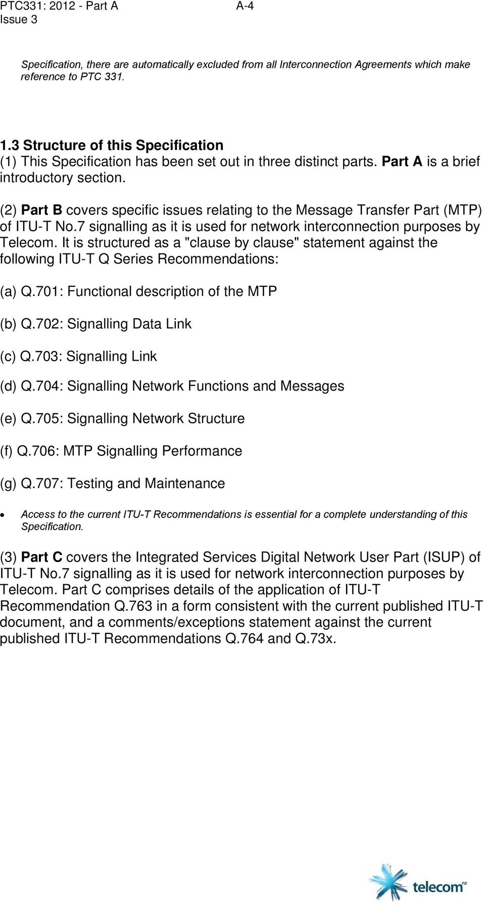 (2) Part B covers specific issues relating to the Message Transfer Part (MTP) of ITU-T No.7 signalling as it is used for network interconnection purposes by Telecom.