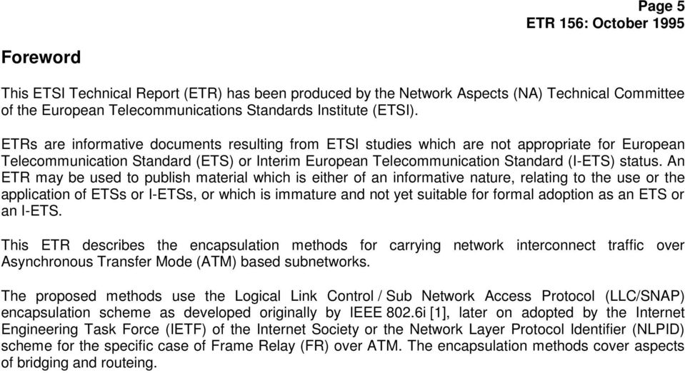 An ETR may be used to publish material which is either of an informative nature, relating to the use or the application of ETSs or I-ETSs, or which is immature and not yet suitable for formal