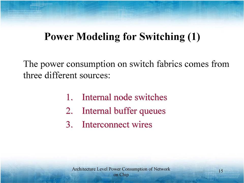 different sources: 1. Internal node switches 2.