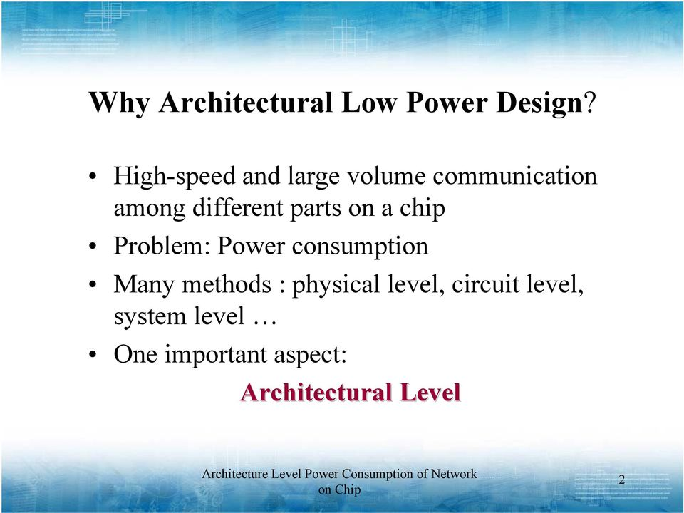 parts on a chip Problem: Power consumption Many methods :