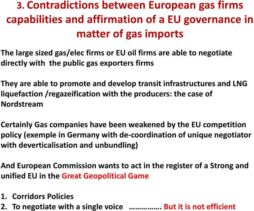 of Nordstream Certainly Gas companies have been weakened by the EU competition policy (exemple in Germany with de-coordination of unique negotiator with deverticalisation and