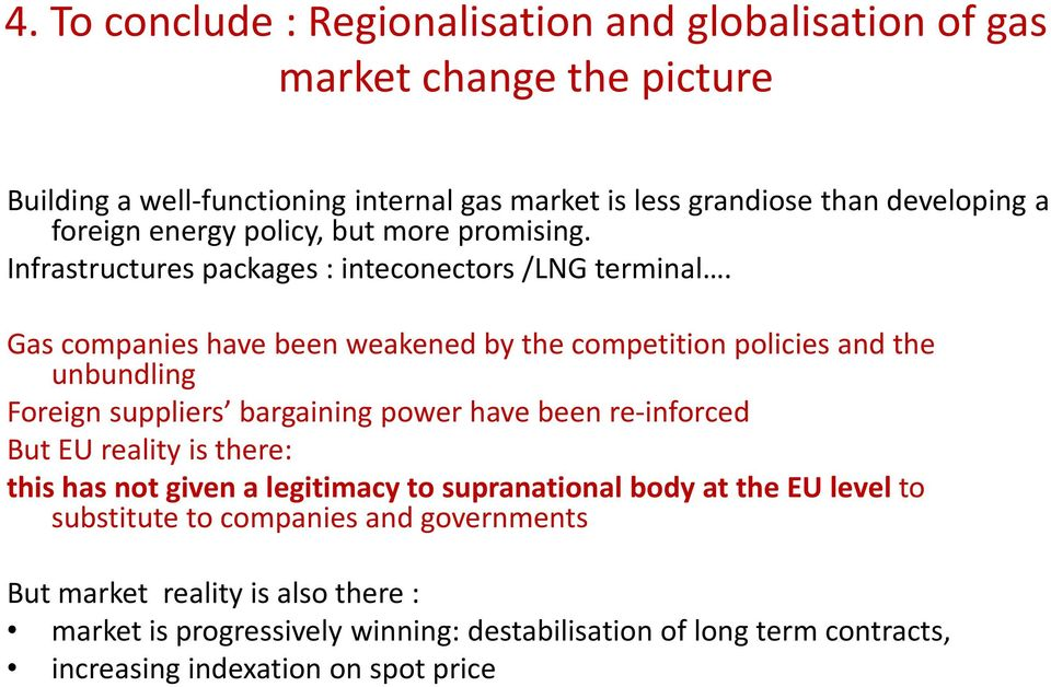Gas companies have been weakened by the competition policies and the unbundling Foreign suppliers bargaining power have been re-inforced But EU reality is there: this has