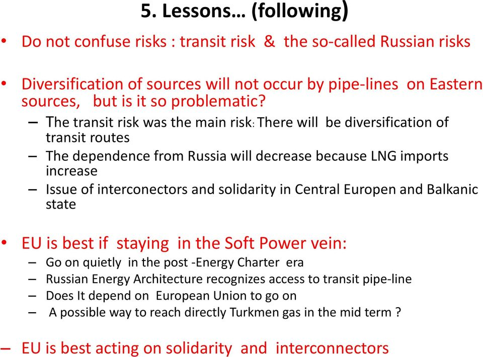 The transit risk was the main risk: There will be diversification of transit routes The dependence from Russia will decrease because LNG imports increase Issue of interconectors and