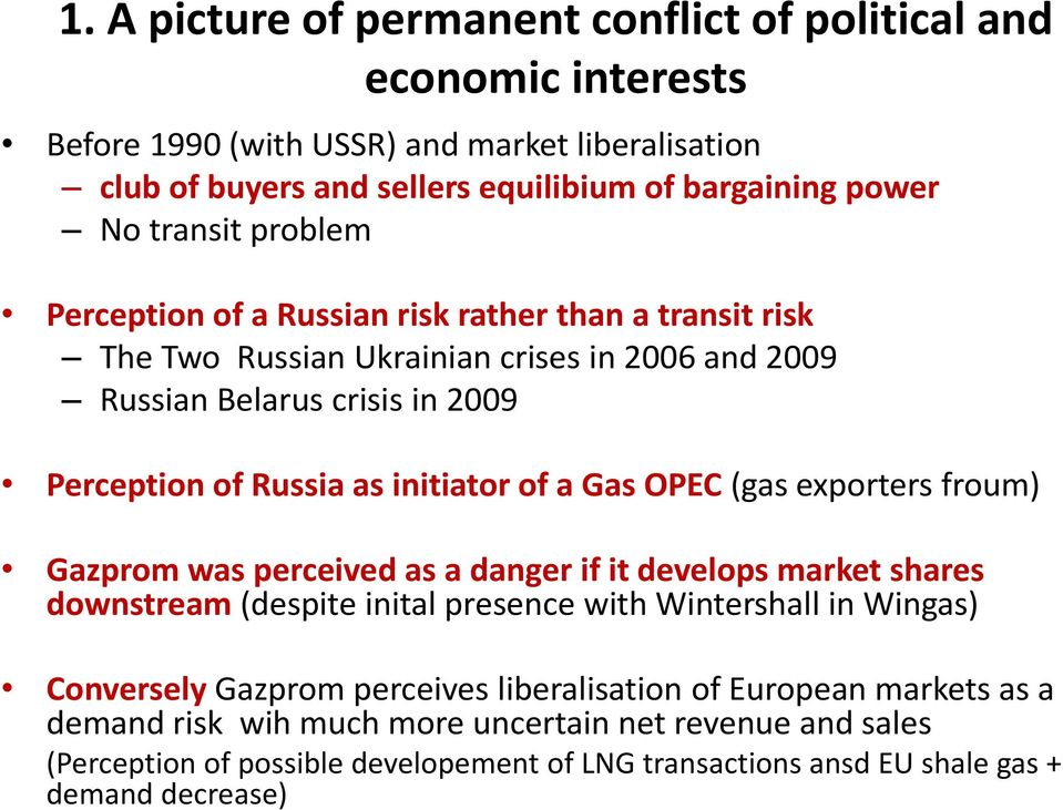 of a Gas OPEC (gas exporters froum) Gazprom was perceived as a danger if it develops market shares downstream (despite inital presence with Wintershall in Wingas) Conversely Gazprom