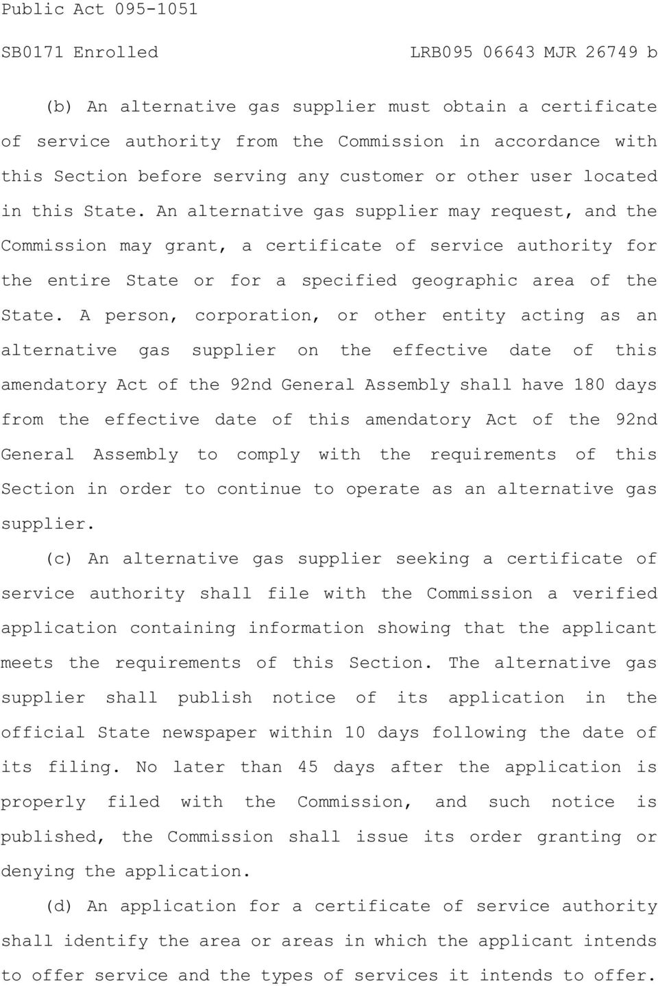 A person, corporation, or other entity acting as an alternative gas supplier on the effective date of this amendatory Act of the 92nd General Assembly shall have 180 days from the effective date of